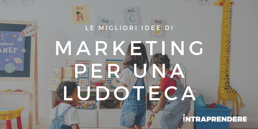 Marketing per Ludoteca: le Strategie Migliori per Aumentare i Tuoi Profitti!