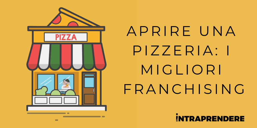 Vuoi Aprire una Pizzeria in Franchising? Ecco Quanto ti Farebbe Risparmiare e Quali Sono i Migliori Marchi