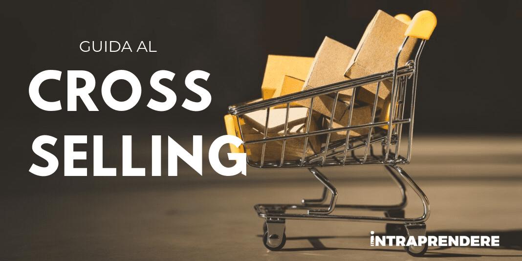 Scopri Come il Cross SellingPuò Aiutarti ad Aumentare Davvero le tue Vendite